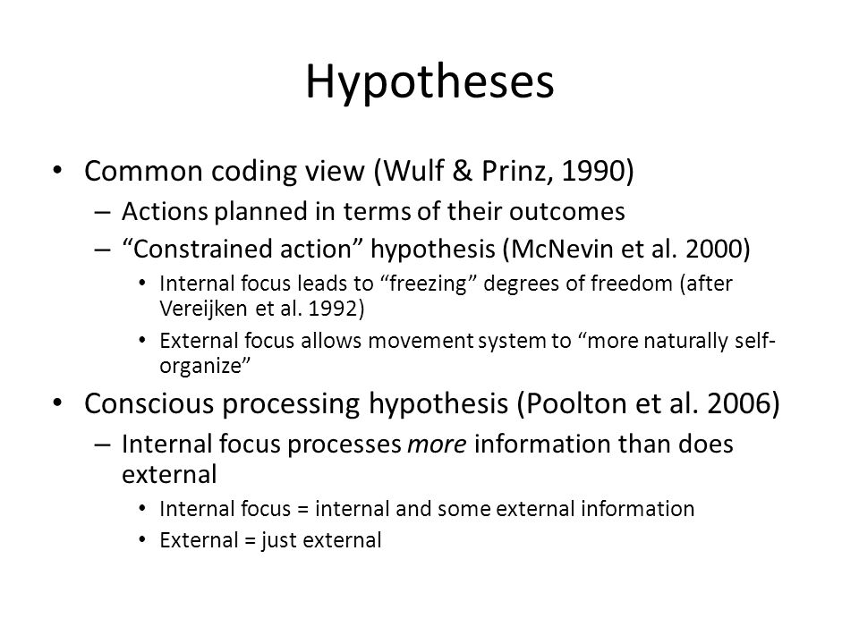 Hypotheses Common coding view (Wulf & Prinz, 1990) – Actions planned in terms of their outcomes – Constrained action hypothesis (McNevin et al.
