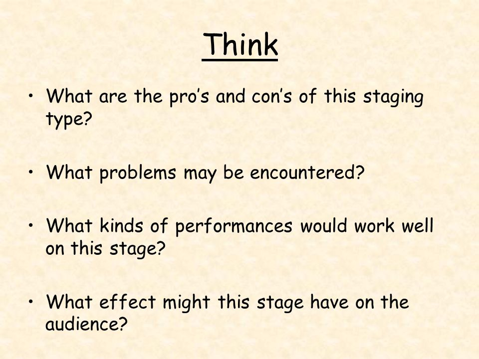 Think What are the pro's and con's of this staging type? What problems may be encountered? What kinds of performances would work well on this stage? W
