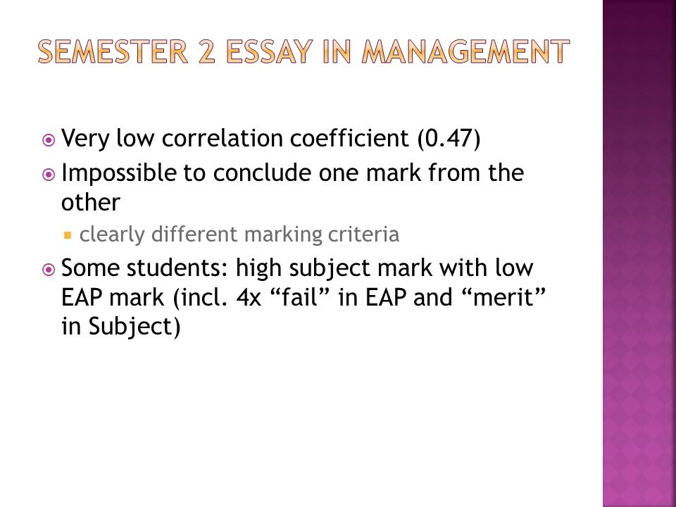 Very low correlation coefficient (0.47)  Impossible to conclude one mark from the other  clearly different marking criteria  Some students: high subject mark with low EAP mark (incl.