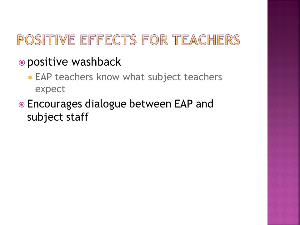  positive washback  EAP teachers know what subject teachers expect  Encourages dialogue between EAP and subject staff