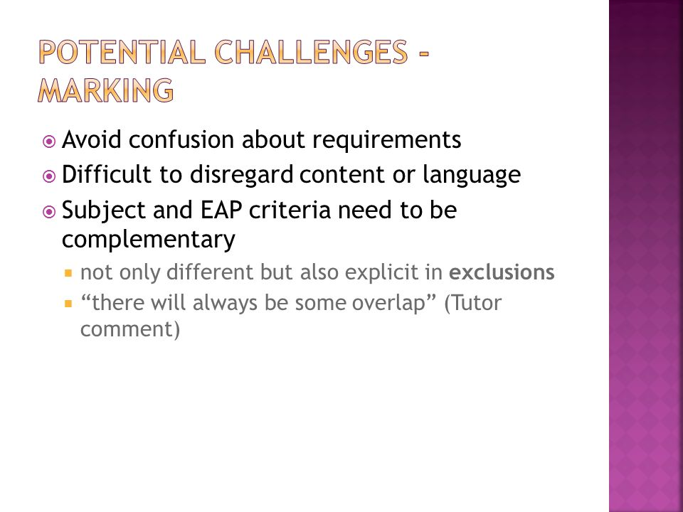  Avoid confusion about requirements  Difficult to disregard content or language  Subject and EAP criteria need to be complementary  not only different but also explicit in exclusions  there will always be some overlap (Tutor comment)