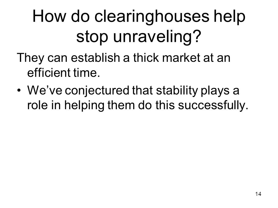 How do clearinghouses help stop unraveling? They can establish a thick market at an efficient time. We've conjectured that stability plays a role in h