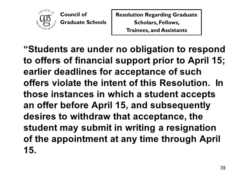 "39 ""Students are under no obligation to respond to offers of financial support prior to April 15; earlier deadlines for acceptance of such offers viol"