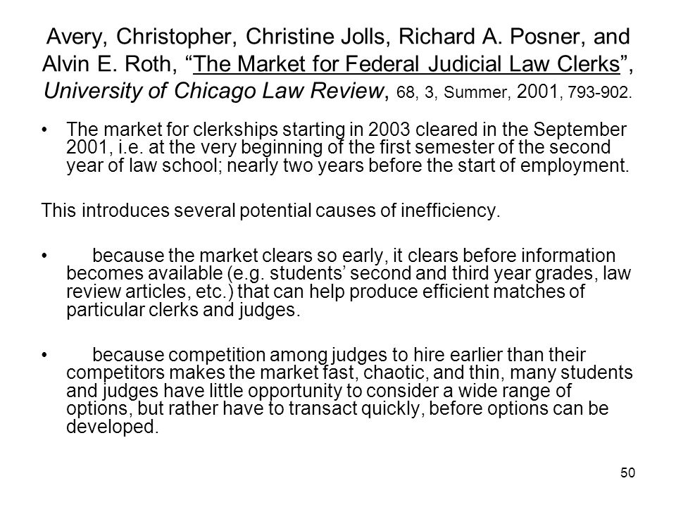 "50 Avery, Christopher, Christine Jolls, Richard A. Posner, and Alvin E. Roth, ""The Market for Federal Judicial Law Clerks"", University of Chicago Law"