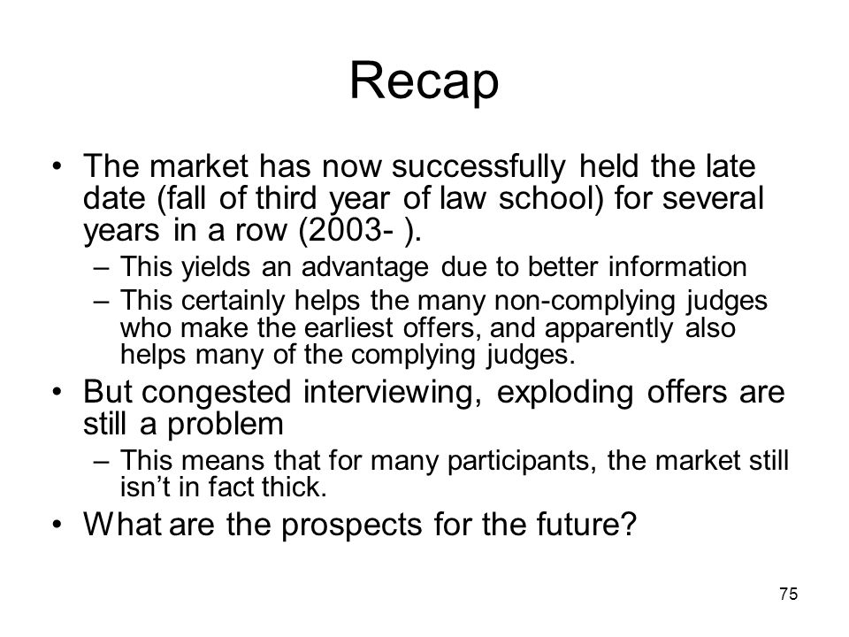 75 Recap The market has now successfully held the late date (fall of third year of law school) for several years in a row (2003- ). –This yields an ad