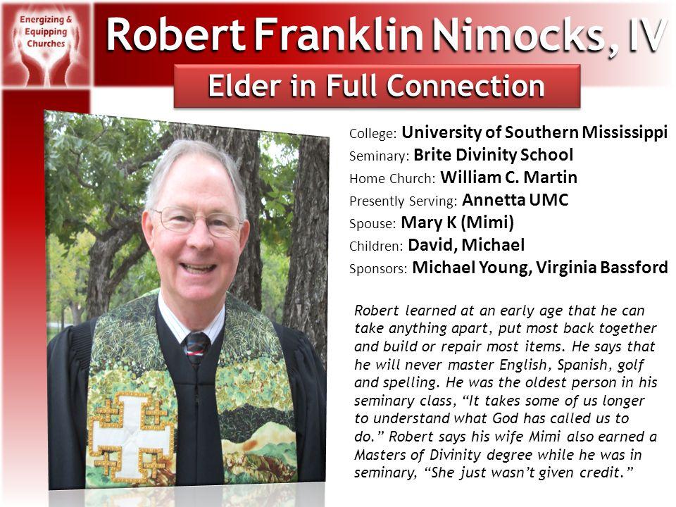 Robert Franklin Nimocks, IV College: University of Southern Mississippi Seminary: Brite Divinity School Home Church: William C.