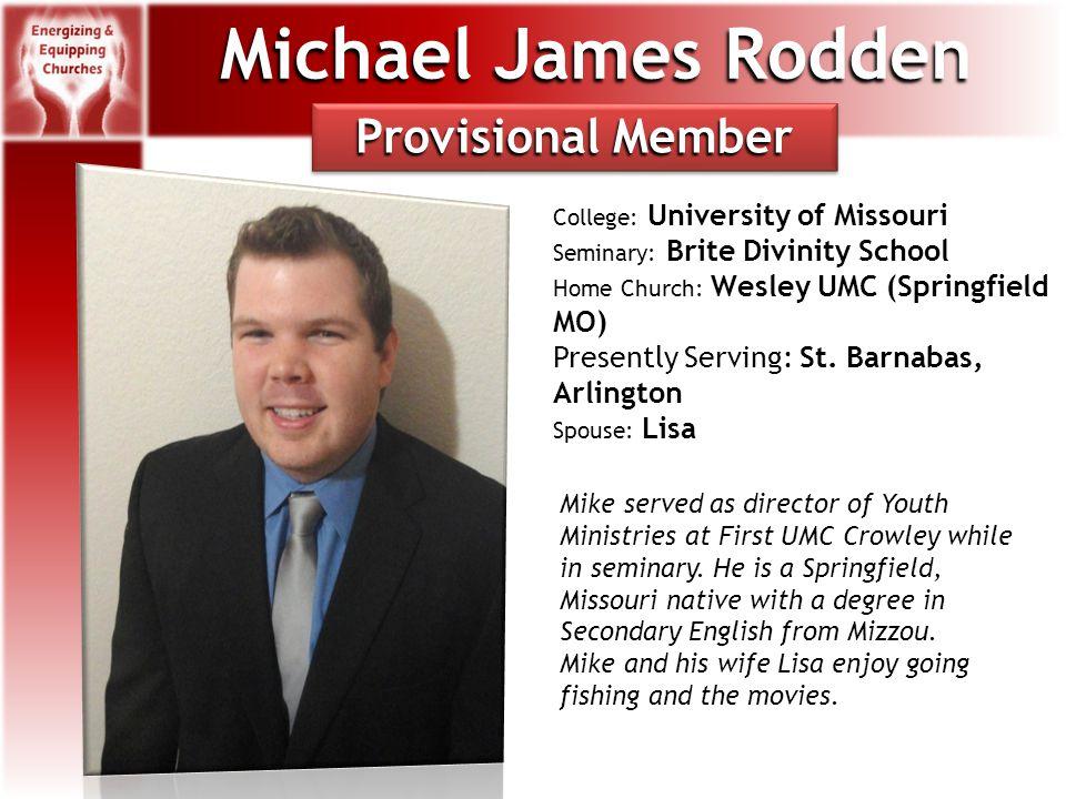 Michael James Rodden College: University of Missouri Seminary: Brite Divinity School Home Church: Wesley UMC (Springfield MO) Presently Serving: St.