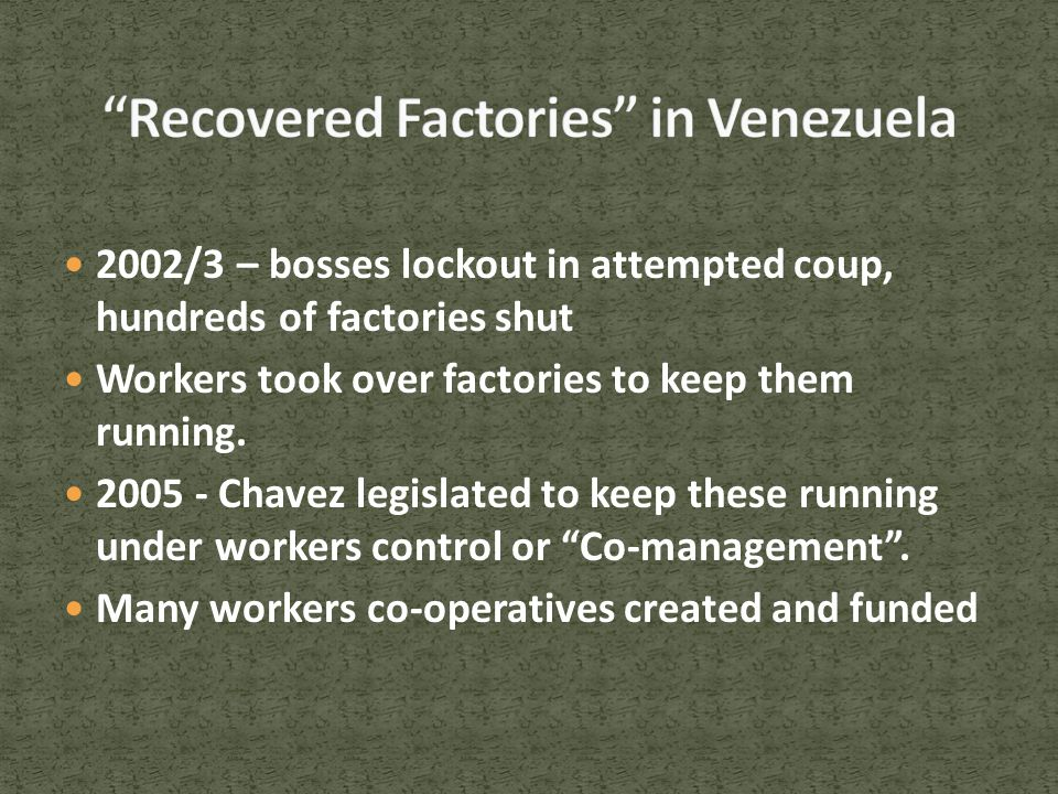 2002/3 – bosses lockout in attempted coup, hundreds of factories shut Workers took over factories to keep them running.