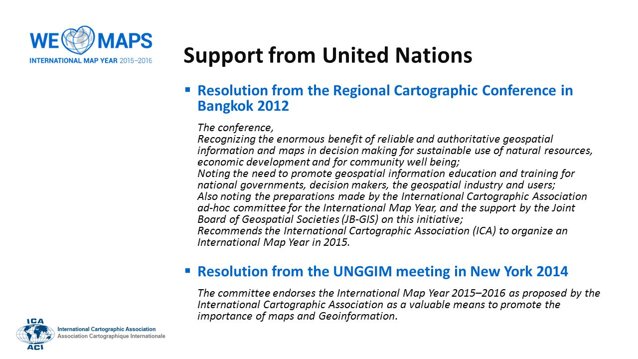 Support from United Nations  Resolution from the Regional Cartographic Conference in Bangkok 2012 The conference, Recognizing the enormous benefit of