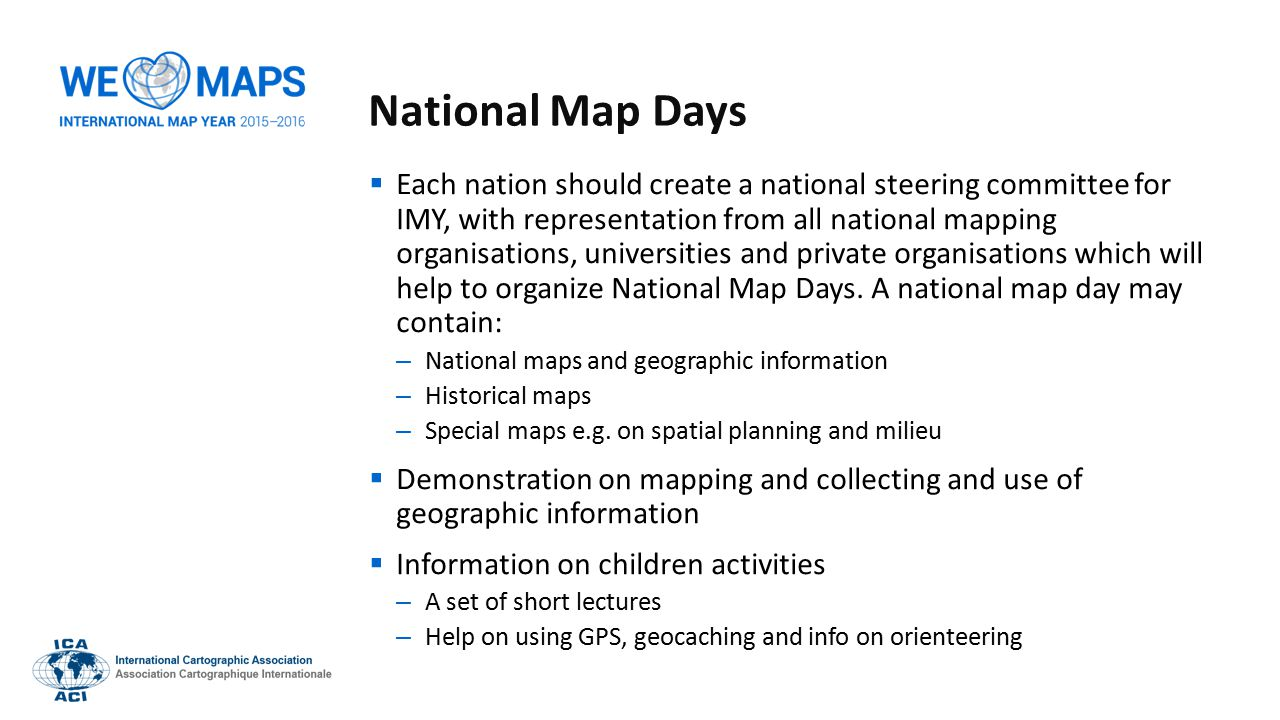 National Map Days  Each nation should create a national steering committee for IMY, with representation from all national mapping organisations, univ