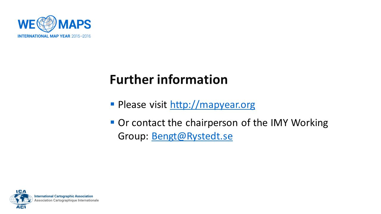 Further information  Please visit http://mapyear.orghttp://mapyear.org  Or contact the chairperson of the IMY Working Group: Bengt@Rystedt.seBengt@Rystedt.se
