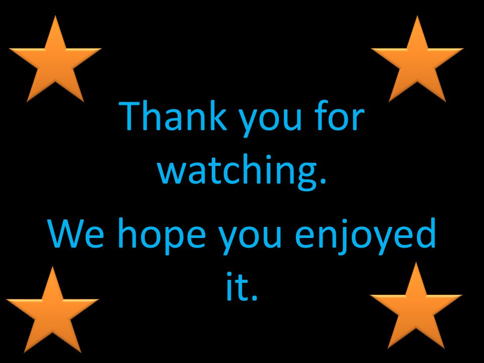 Thank you for watching. We hope you enjoyed it.