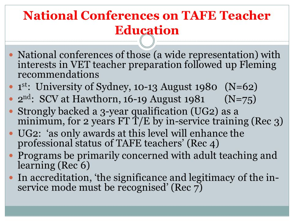 National Conferences on TAFE Teacher Education National conferences of those (a wide representation) with interests in VET teacher preparation followe