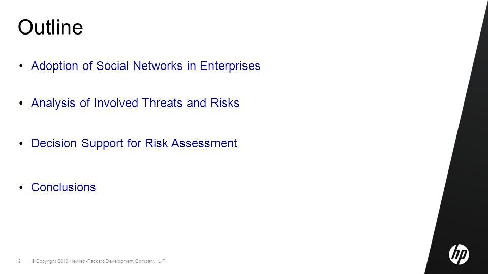 © Copyright 2010 Hewlett-Packard Development Company, L.P. 2 Outline Adoption of Social Networks in Enterprises Analysis of Involved Threats and Risks