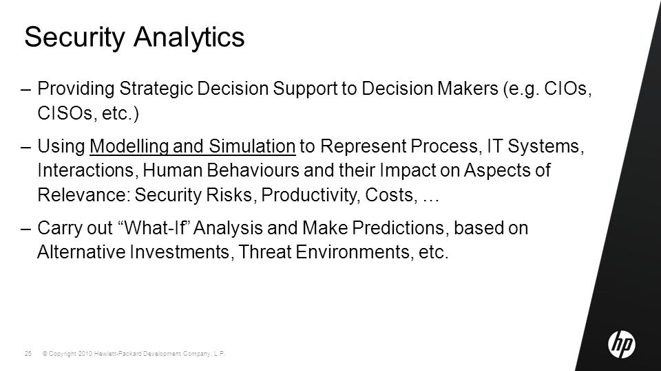 © Copyright 2010 Hewlett-Packard Development Company, L.P. 25 Security Analytics –Providing Strategic Decision Support to Decision Makers (e.g. CIOs,