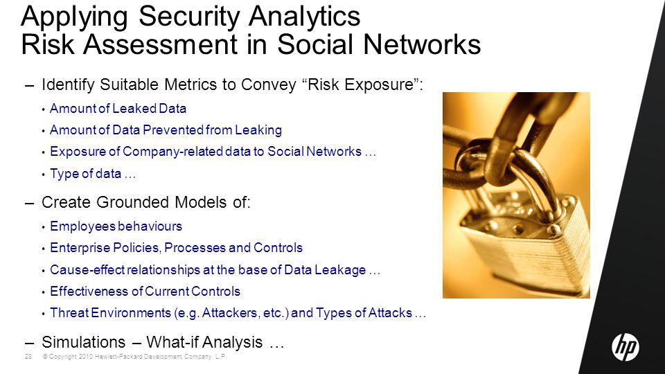 © Copyright 2010 Hewlett-Packard Development Company, L.P. 28 Applying Security Analytics Risk Assessment in Social Networks –Identify Suitable Metric