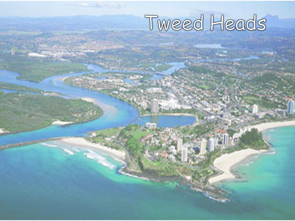 About Tweed Heads Tweed Heads is located at the mouth of the Tweed River.