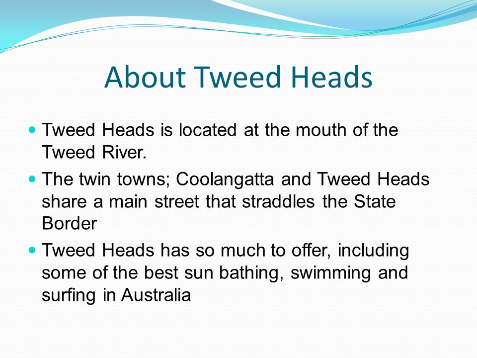 When planning your holiday to Tweed Heads, you can expect exceptional weather, with warm sunny days and cool summer nights perfect for getting out and about, which is what people love to do while on holidays.