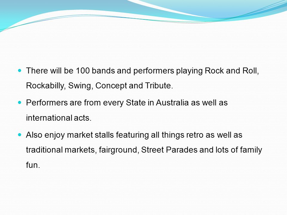 There will be 100 bands and performers playing Rock and Roll, Rockabilly, Swing, Concept and Tribute.