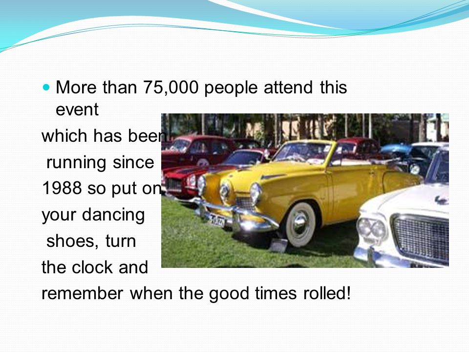 More than 75,000 people attend this event which has been running since 1988 so put on your dancing shoes, turn the clock and remember when the good times rolled!