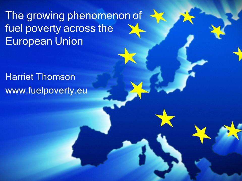 Harriet Thomson www.fuelpoverty.eu The growing phenomenon of fuel poverty across the European Union