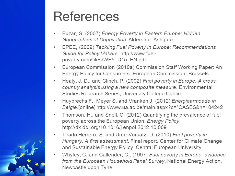 References Buzar, S. (2007) Energy Poverty in Eastern Europe: Hidden Geographies of Deprivation.
