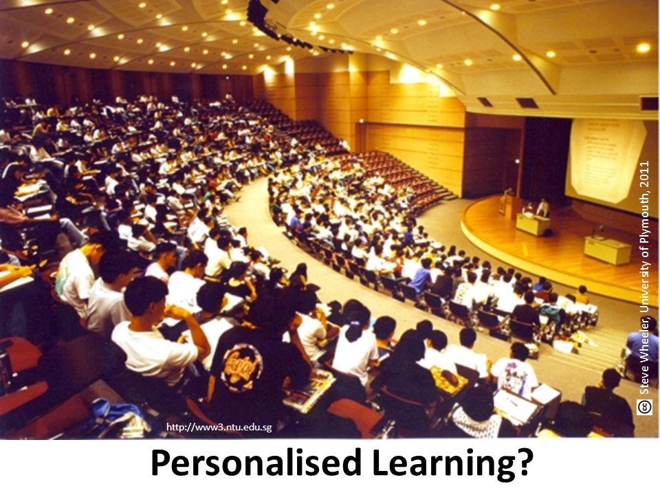 Personalised Learning? Steve Wheeler, University of Plymouth, 2011 http://www3.ntu.edu.sg