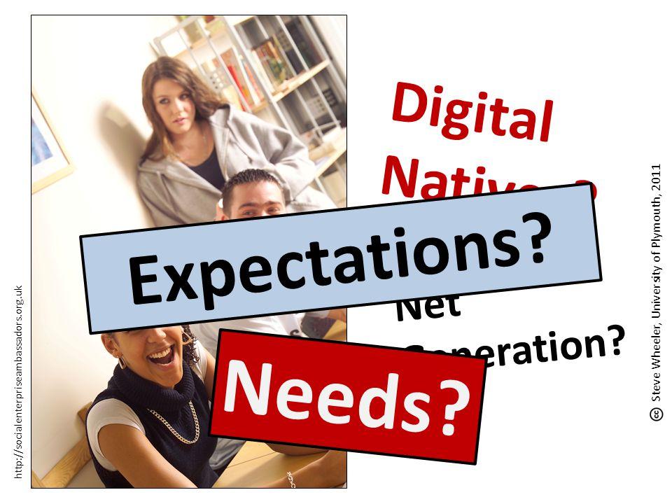 Digital Natives? http://socialenterpriseambassadors.org.uk Net Generation? Steve Wheeler, University of Plymouth, 2011 Expectations? Needs?