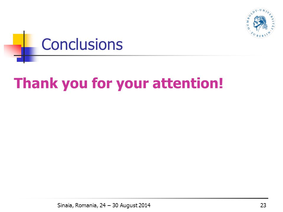 Conclusions 23Sinaia, Romania, 24 – 30 August 2014 Thank you for your attention!