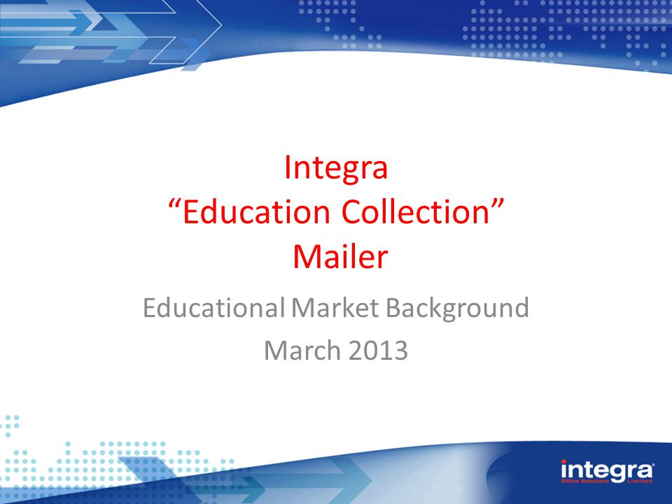 Integra Education Collection Mailer Educational Market Background March 2013
