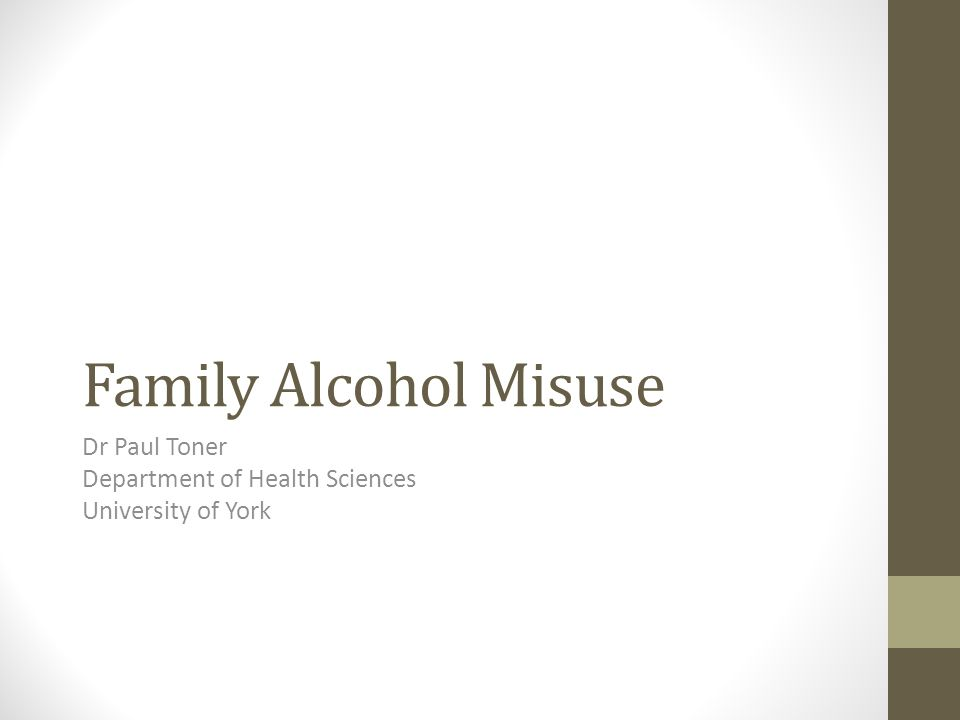 Family Alcohol Misuse Dr Paul Toner Department of Health Sciences University of York