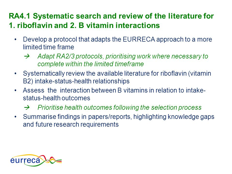 RA4.1 Systematic search and review of the literature for 1. riboflavin and 2. B vitamin interactions Develop a protocol that adapts the EURRECA approa