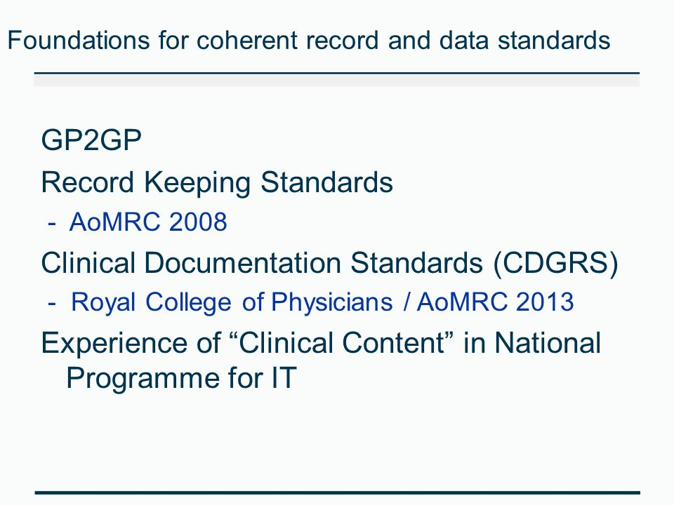 Foundations for coherent record and data standards GP2GP Record Keeping Standards - AoMRC 2008 Clinical Documentation Standards (CDGRS) - Royal Colleg