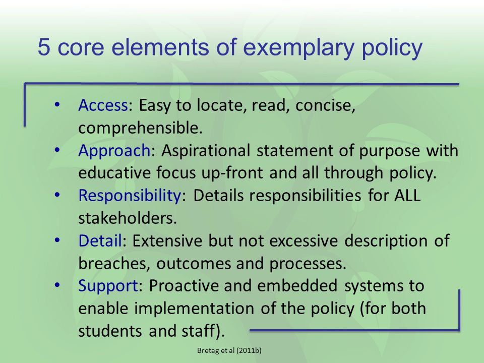 5 core elements of exemplary policy Access: Easy to locate, read, concise, comprehensible. Approach: Aspirational statement of purpose with educative