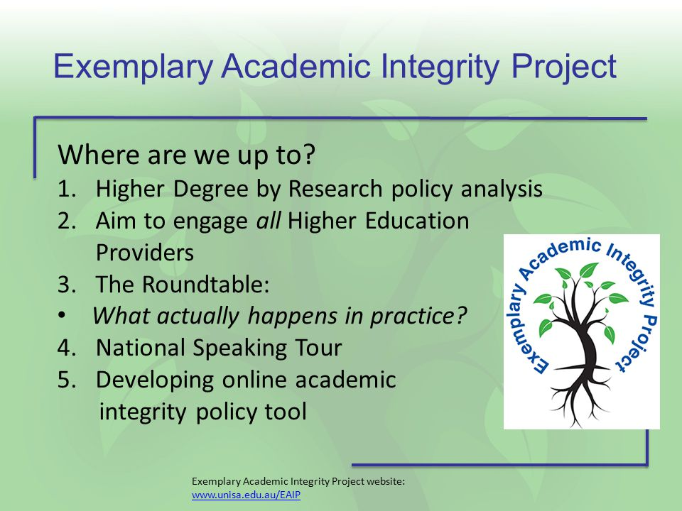 Exemplary Academic Integrity Project Where are we up to? 1.Higher Degree by Research policy analysis 2.Aim to engage all Higher Education Providers 3.