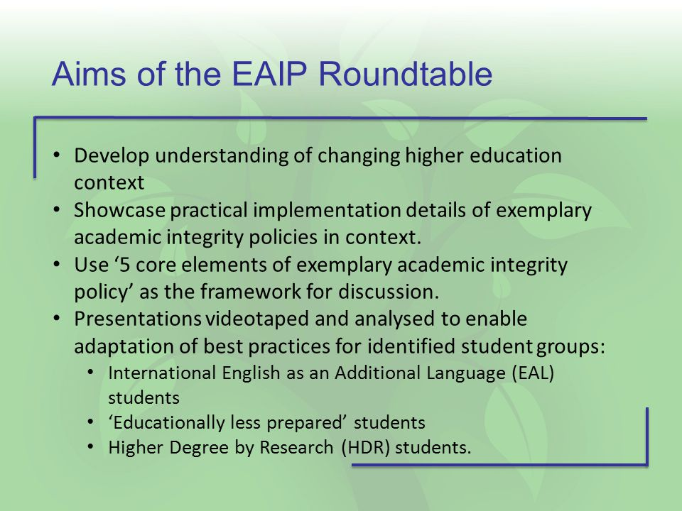 Aims of the EAIP Roundtable Develop understanding of changing higher education context Showcase practical implementation details of exemplary academic