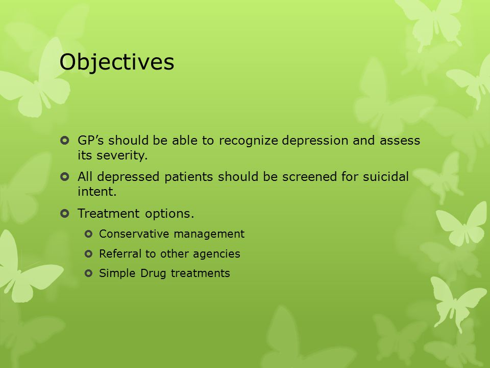 Objectives  GP's should be able to recognize depression and assess its severity.
