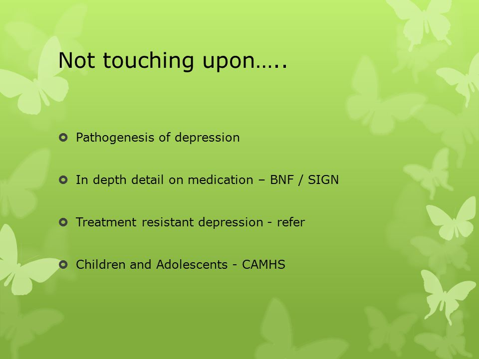 Pregnancy  Antidepressant medication should be avoided – try non- pharmacological therapies.