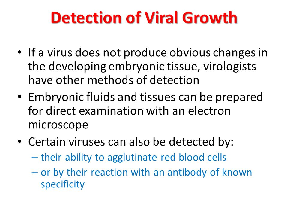 If a virus does not produce obvious changes in the developing embryonic tissue, virologists have other methods of detection Embryonic fluids and tissu