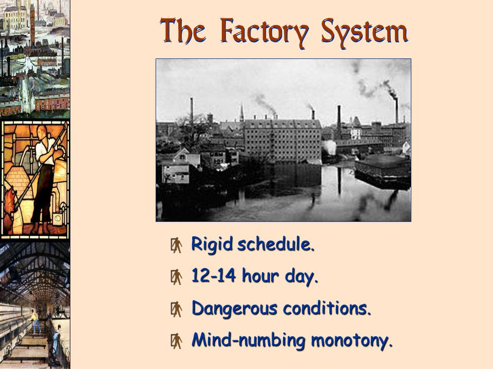 The Factory System × Rigid schedule. × 12-14 hour day.