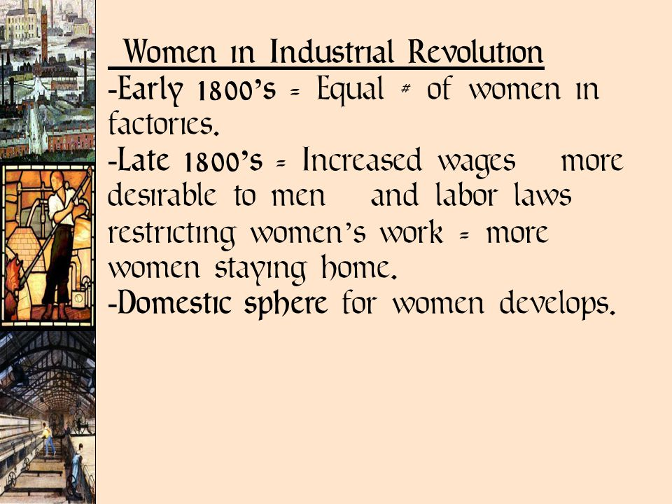 Women in Industrial Revolution  Early 1800 ' s = Equal # of women in factories.