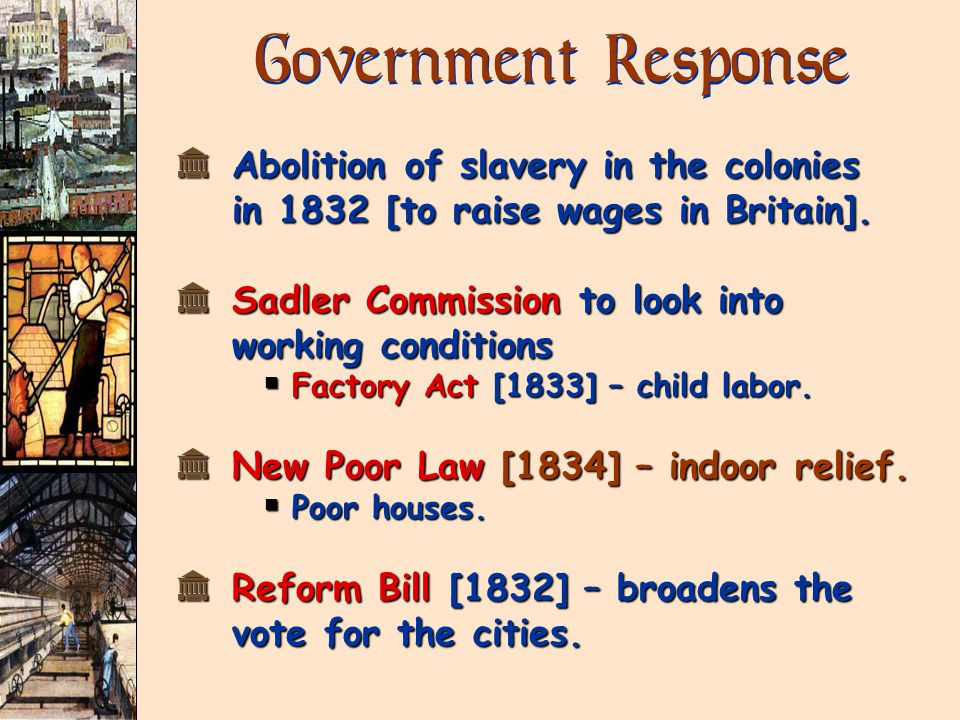 Government Response k Abolition of slavery in the colonies in 1832 [to raise wages in Britain].