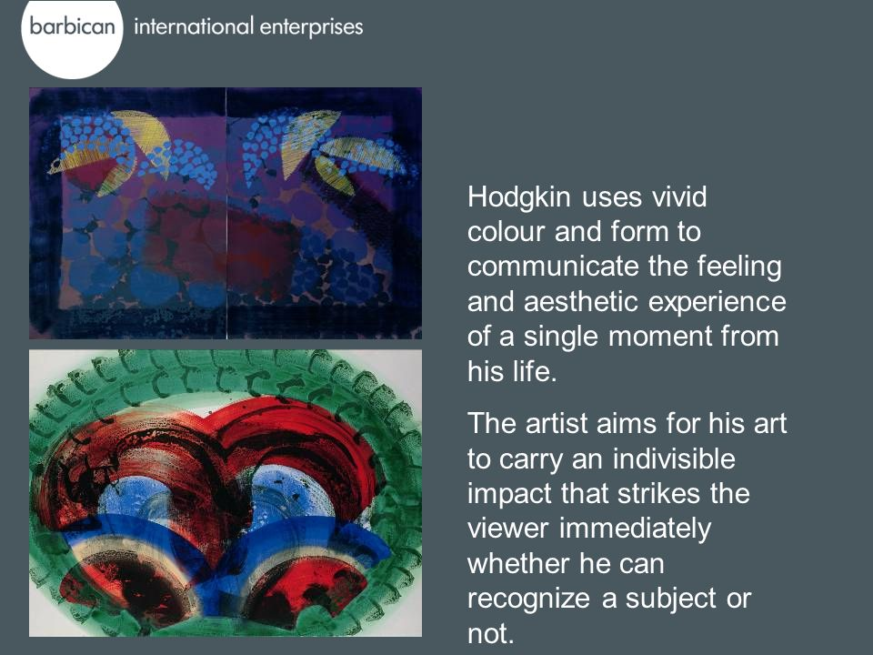 Hodgkin uses vivid colour and form to communicate the feeling and aesthetic experience of a single moment from his life. The artist aims for his art t