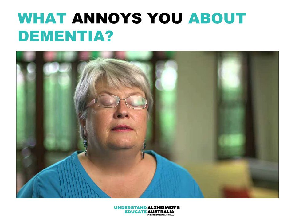 WHAT ANNOYS YOU ABOUT DEMENTIA?