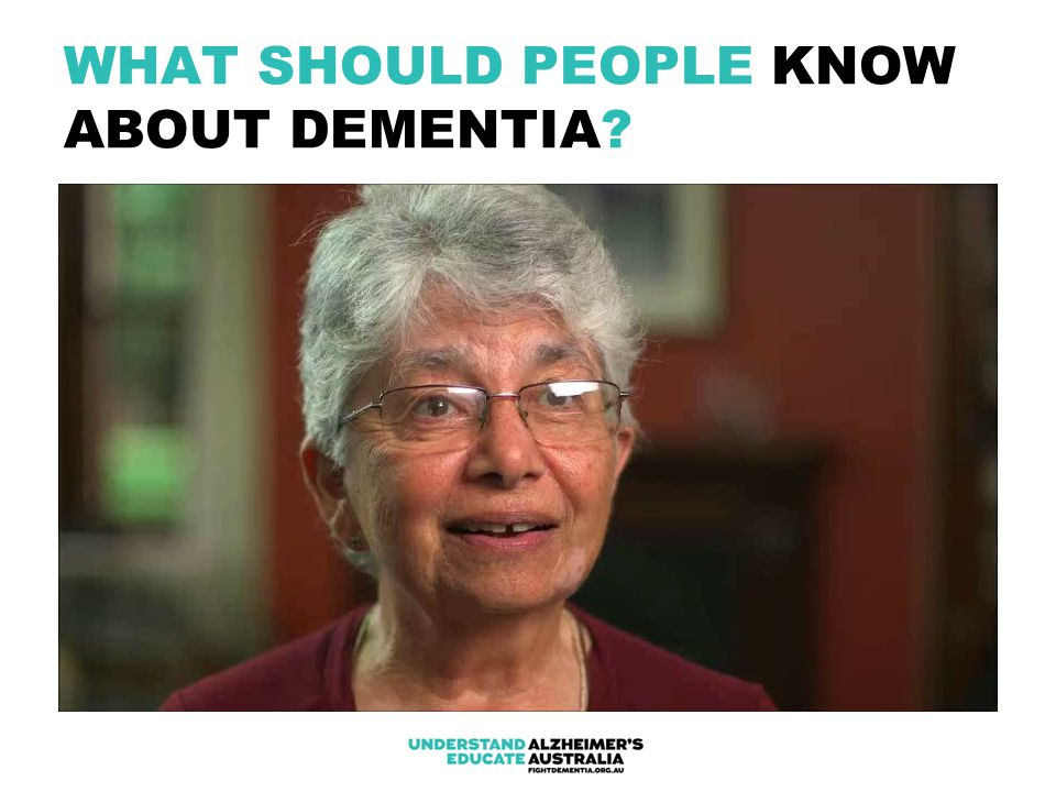 WHAT SHOULD PEOPLE KNOW ABOUT DEMENTIA