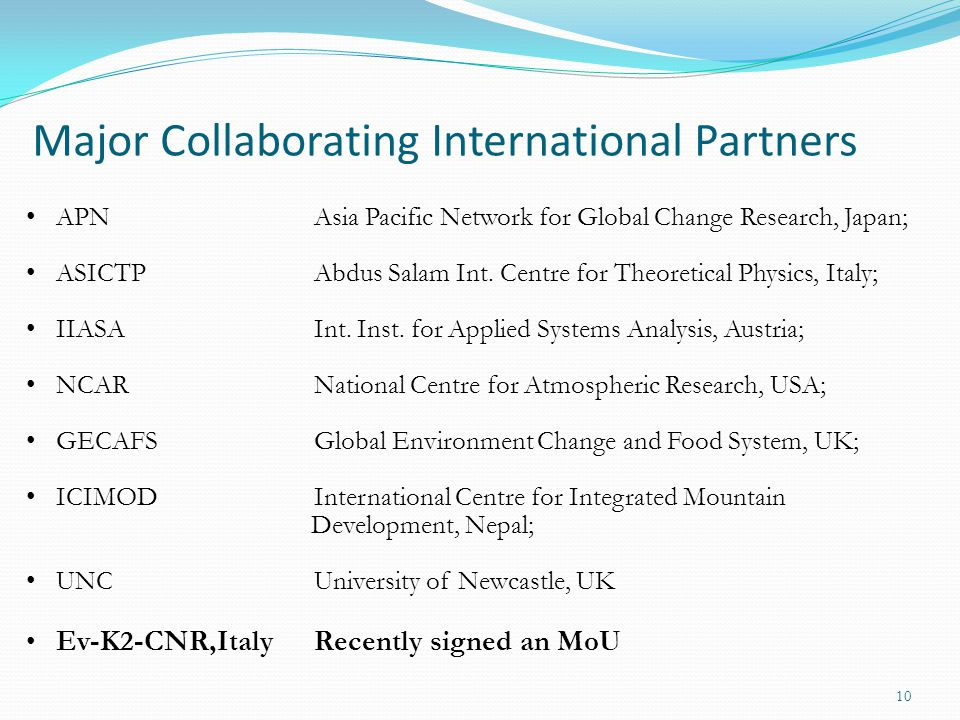 10 Major Collaborating International Partners APNAsia Pacific Network for Global Change Research, Japan; ASICTPAbdus Salam Int.