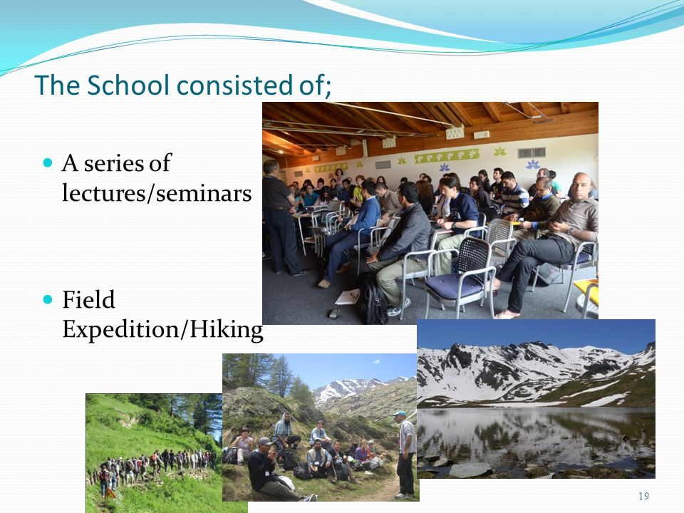 The School consisted of; A series of lectures/seminars Field Expedition/Hiking 19