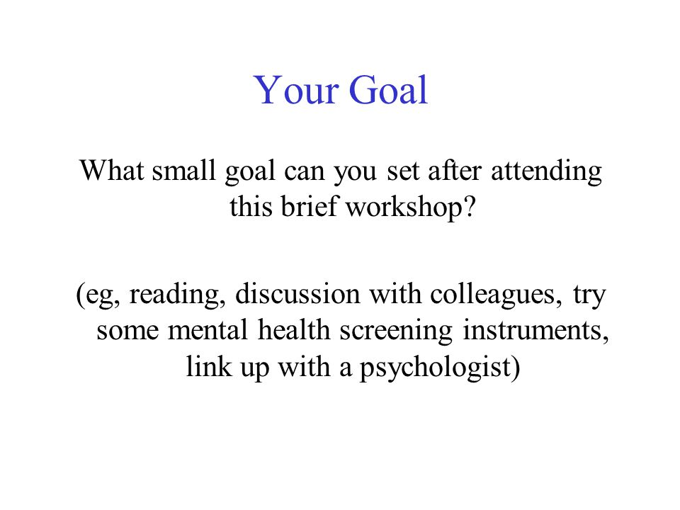 Your Goal What small goal can you set after attending this brief workshop.
