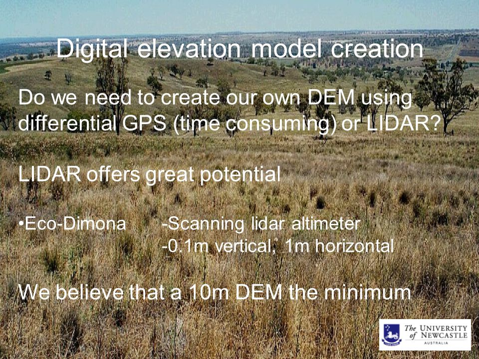 Digital elevation model creation Do we need to create our own DEM using differential GPS (time consuming) or LIDAR.