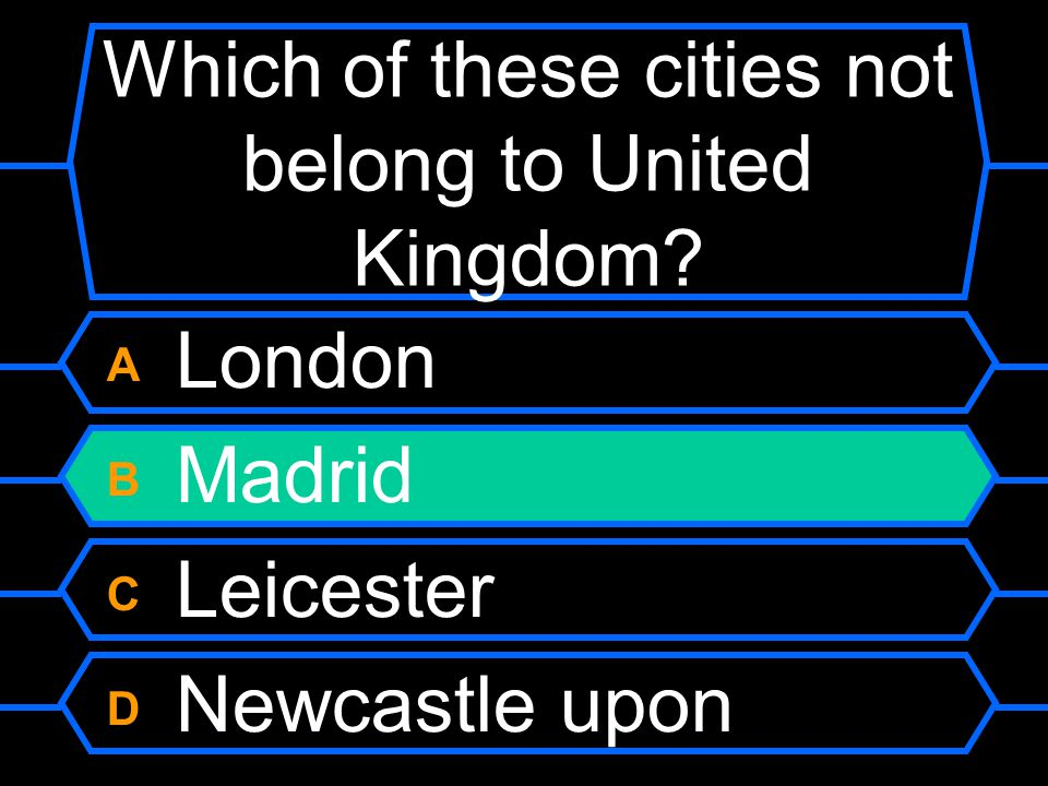 Which of these cities not belong to United Kingdom A London B Madrid C Leicester D Newcastle upon